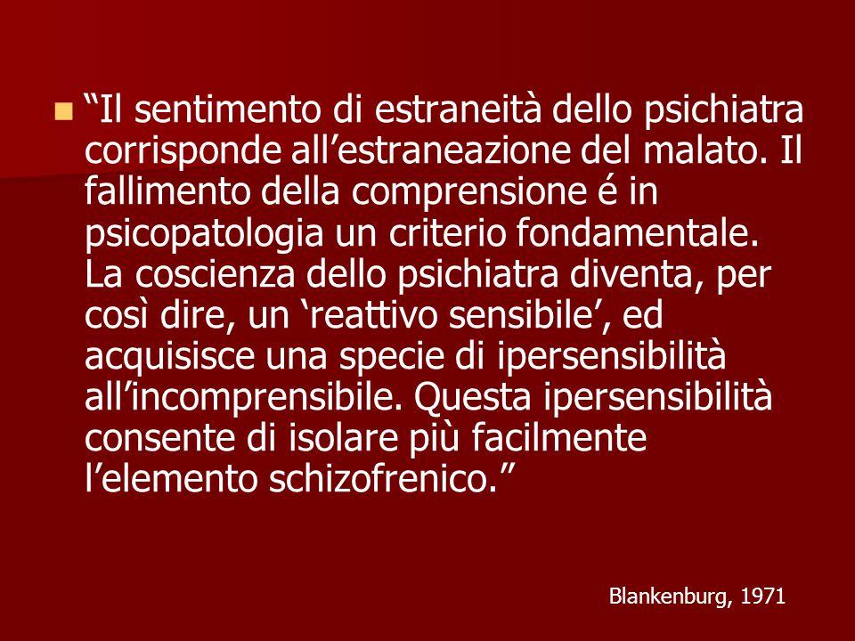 Il sentimento di estraneità dello psichiatra corrisponde all'estraneazione del malato.