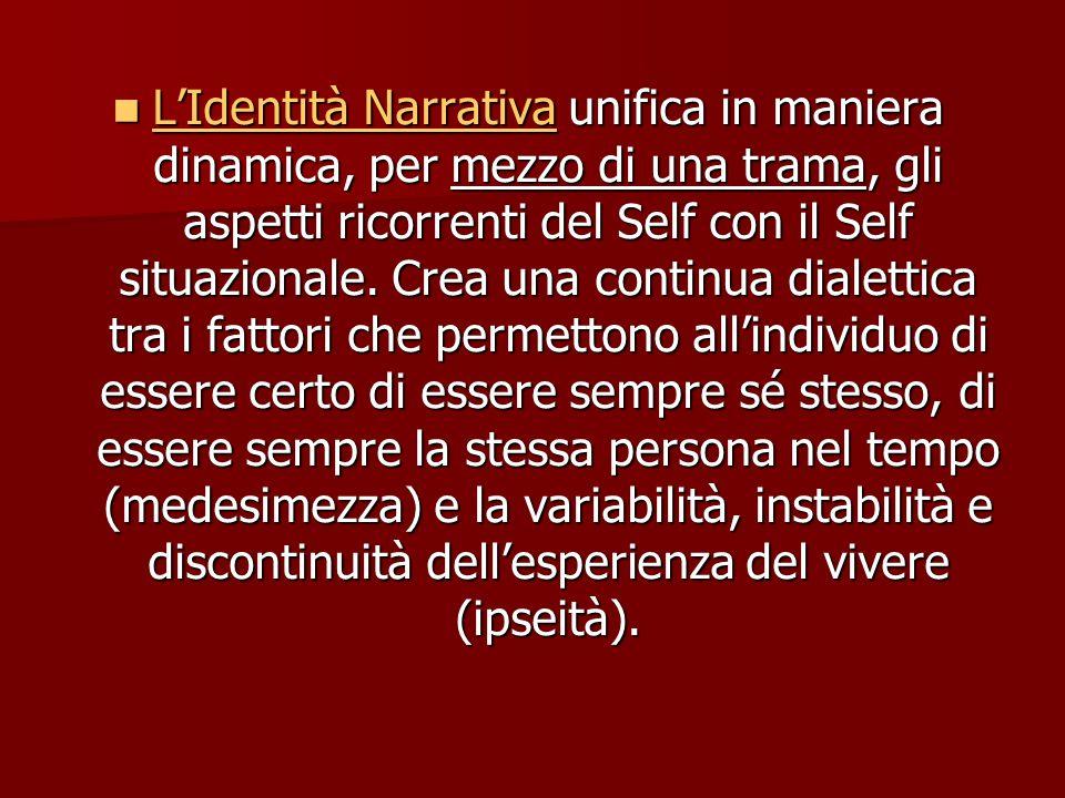 L'Identità Narrativa unifica in maniera dinamica, per mezzo di una trama, gli aspetti ricorrenti del Self con il Self situazionale.