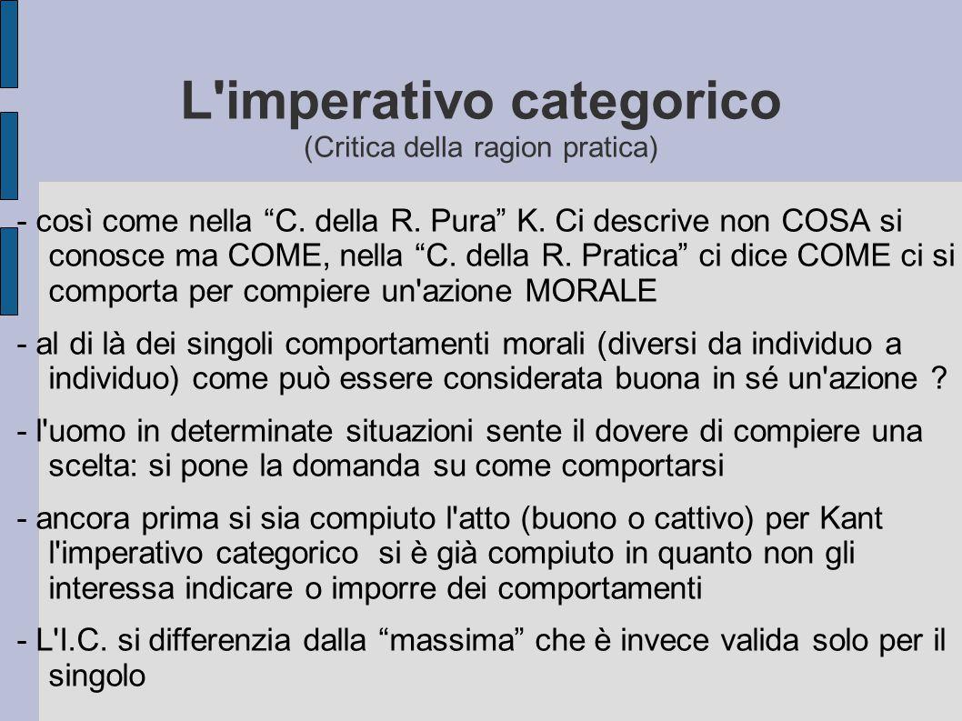 """L'imperativo categorico (Critica della ragion pratica) - così come nella """"C. della R. Pura"""" K. Ci descrive non COSA si conosce ma COME, nella """"C. dell"""