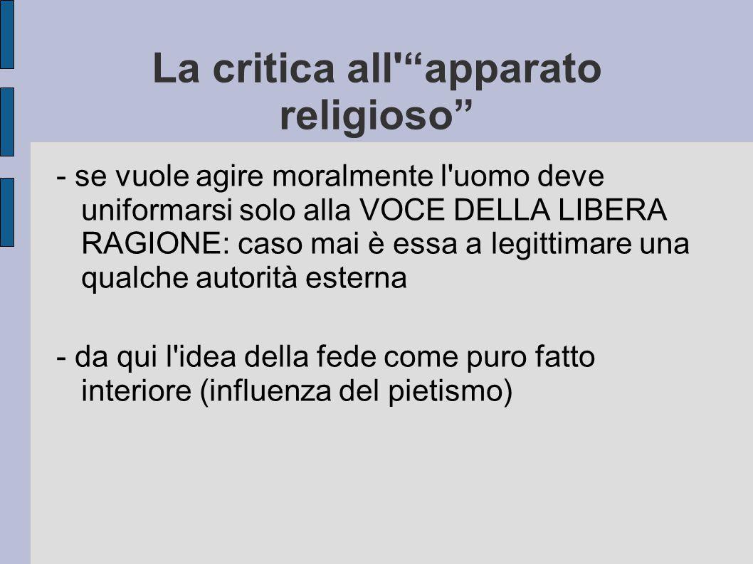 """La critica all'""""apparato religioso"""" - se vuole agire moralmente l'uomo deve uniformarsi solo alla VOCE DELLA LIBERA RAGIONE: caso mai è essa a legitti"""