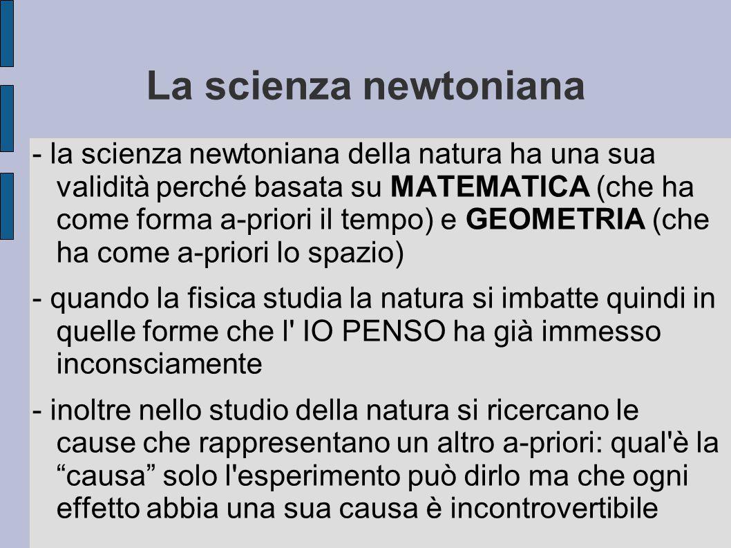 La scienza newtoniana - la scienza newtoniana della natura ha una sua validità perché basata su MATEMATICA (che ha come forma a-priori il tempo) e GEO