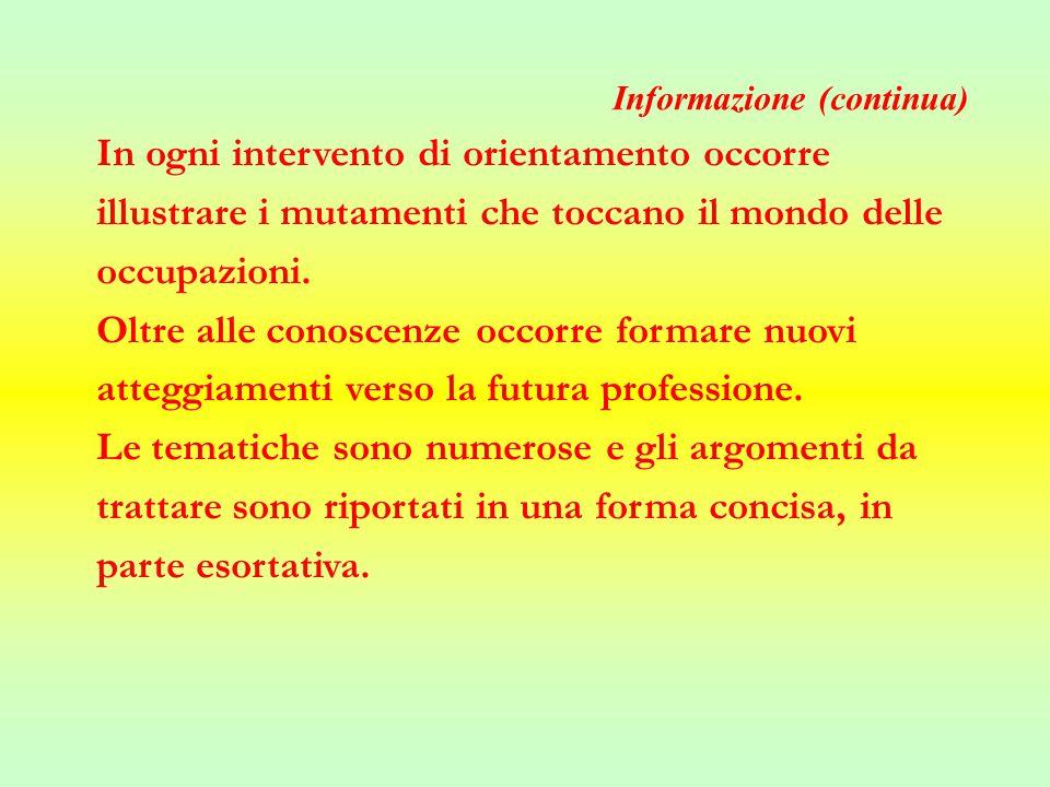Informazione (continua) In ogni intervento di orientamento occorre illustrare i mutamenti che toccano il mondo delle occupazioni.