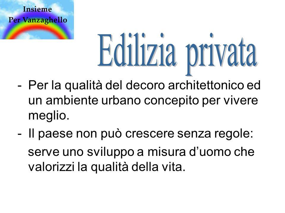 -Per la qualità del decoro architettonico ed un ambiente urbano concepito per vivere meglio.