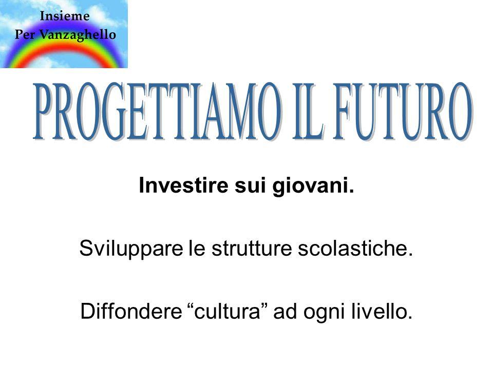 Investire sui giovani. Sviluppare le strutture scolastiche. Diffondere cultura ad ogni livello.