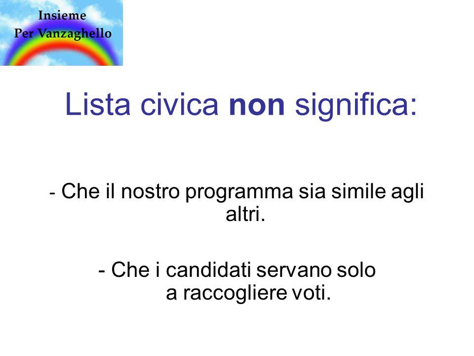 Lista civica non significa: - Che il nostro programma sia simile agli altri.