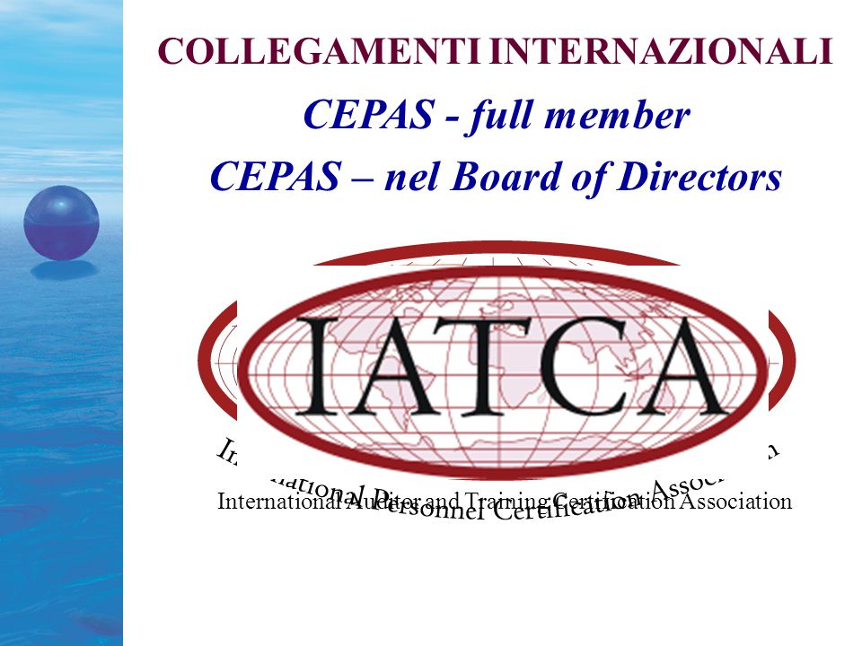 International Auditor and Training Certification Association COLLEGAMENTI INTERNAZIONALI CEPAS - full member CEPAS – nel Board of Directors