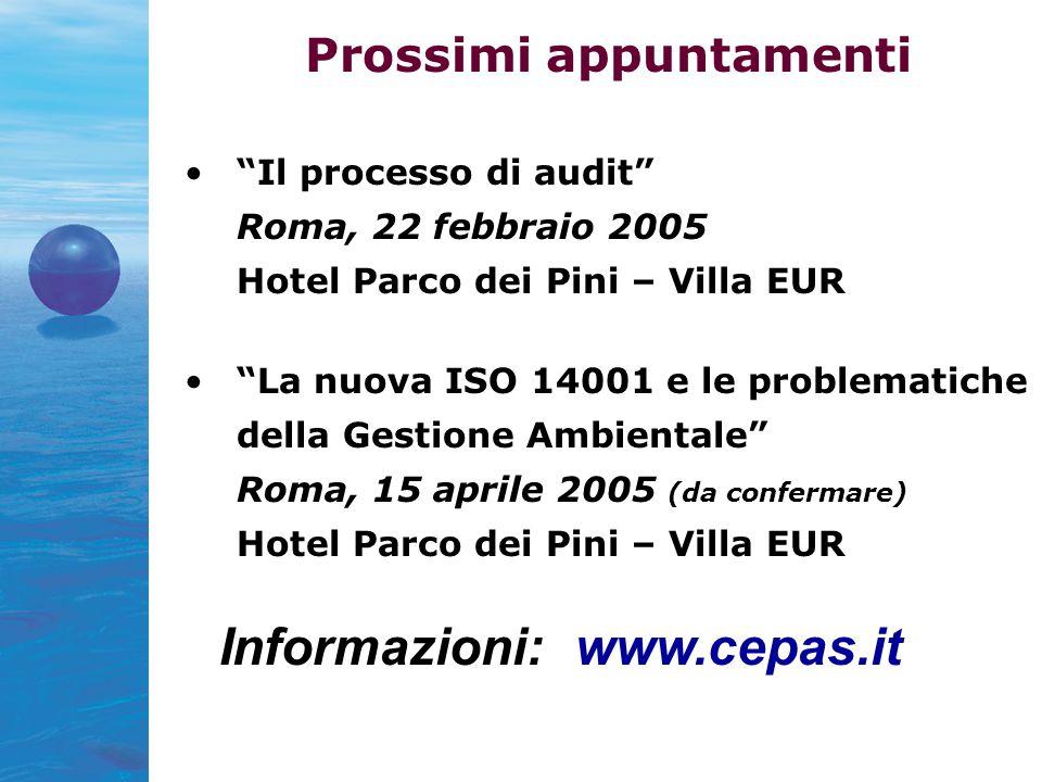 Prossimi appuntamenti Il processo di audit Roma, 22 febbraio 2005 Hotel Parco dei Pini – Villa EUR La nuova ISO 14001 e le problematiche della Gestione Ambientale Roma, 15 aprile 2005 (da confermare) Hotel Parco dei Pini – Villa EUR Informazioni: www.cepas.it