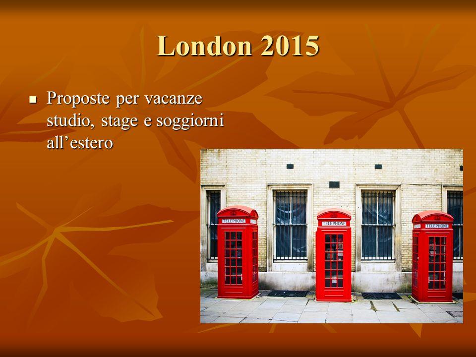 London 2015 Proposte per vacanze studio, stage e soggiorni all'estero Proposte per vacanze studio, stage e soggiorni all'estero