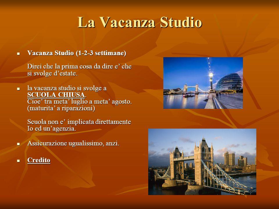 La Vacanza Studio Vacanza Studio (1-2-3 settimane) Direi che la prima cosa da dire e' che si svolge d'estate.