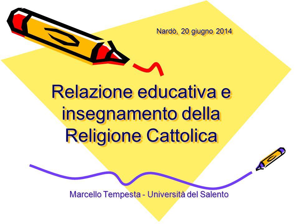Nardò, 20 giugno 2014 Relazione educativa e insegnamento della Religione Cattolica Nardò, 20 giugno 2014 Relazione educativa e insegnamento della Religione Cattolica Marcello Tempesta - Università del Salento
