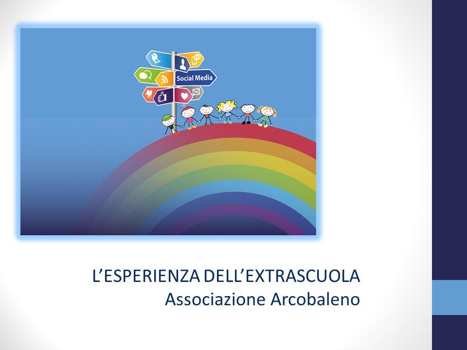 L'ESPERIENZA DELL'EXTRASCUOLA Associazione Arcobaleno