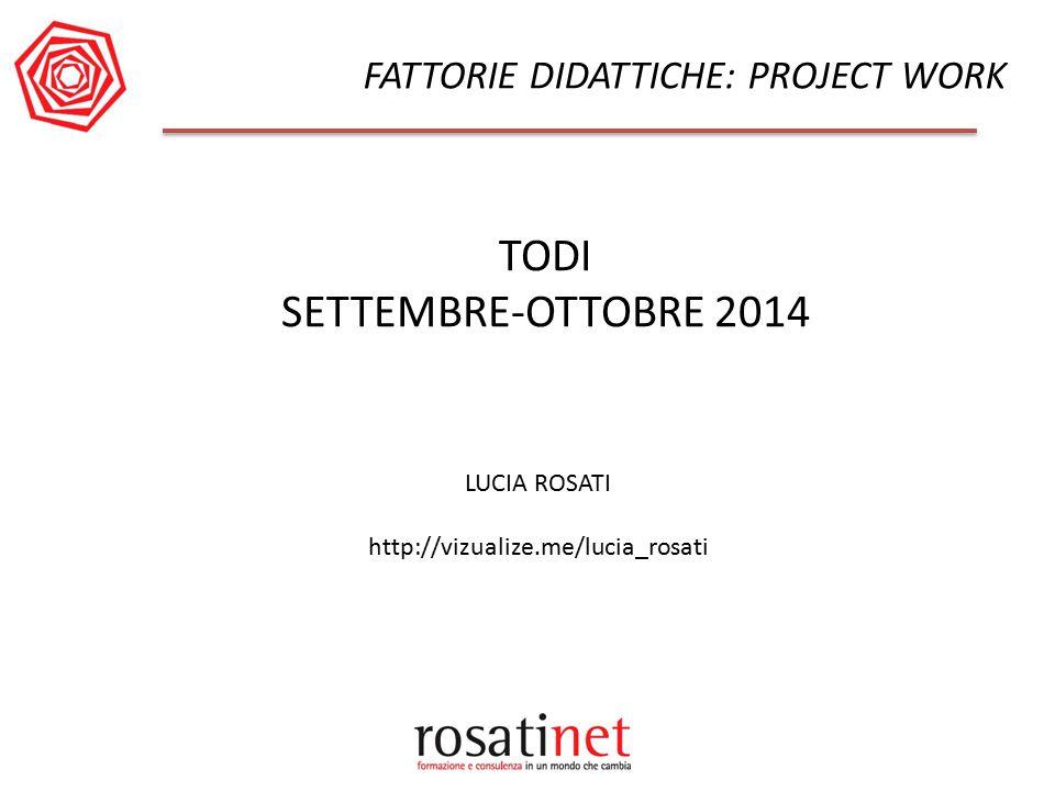 TODI SETTEMBRE-OTTOBRE 2014 LUCIA ROSATI http://vizualize.me/lucia_rosati FATTORIE DIDATTICHE: PROJECT WORK