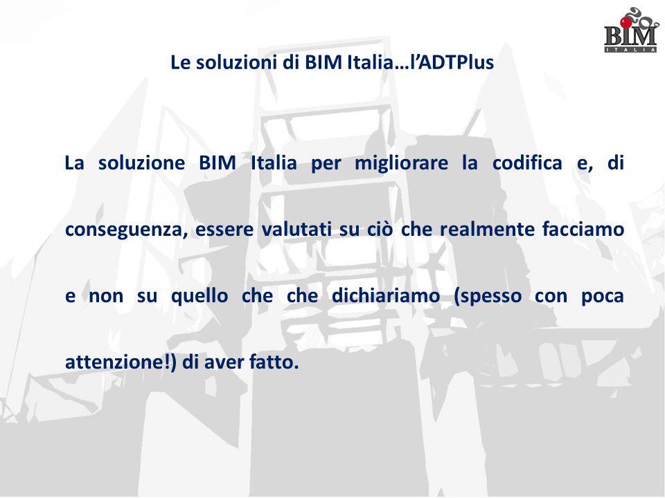 Le soluzioni di BIM Italia…l'ADTPlus La soluzione BIM Italia per migliorare la codifica e, di conseguenza, essere valutati su ciò che realmente faccia