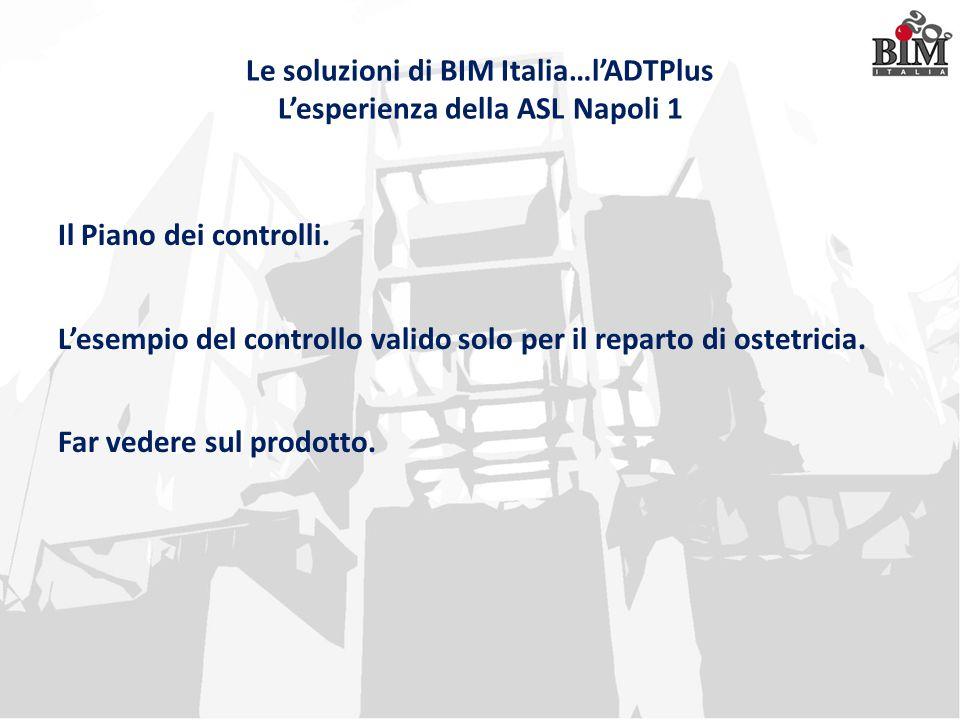 Le soluzioni di BIM Italia…l'ADTPlus L'esperienza della ASL Napoli 1 Il Piano dei controlli. L'esempio del controllo valido solo per il reparto di ost