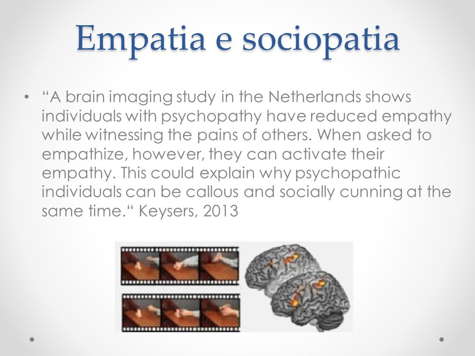 "Empatia e sociopatia ""A brain imaging study in the Netherlands shows individuals with psychopathy have reduced empathy while witnessing the pains of o"