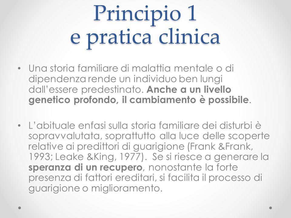 Principio 1 e pratica clinica Una storia familiare di malattia mentale o di dipendenza rende un individuo ben lungi dall'essere predestinato. Anche a