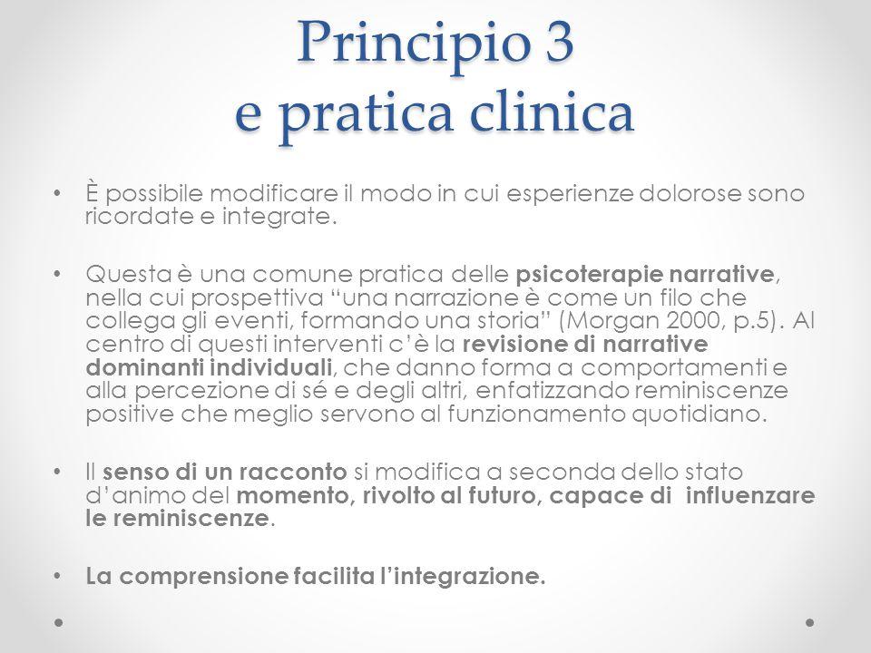 Principio 3 e pratica clinica È possibile modificare il modo in cui esperienze dolorose sono ricordate e integrate. Questa è una comune pratica delle