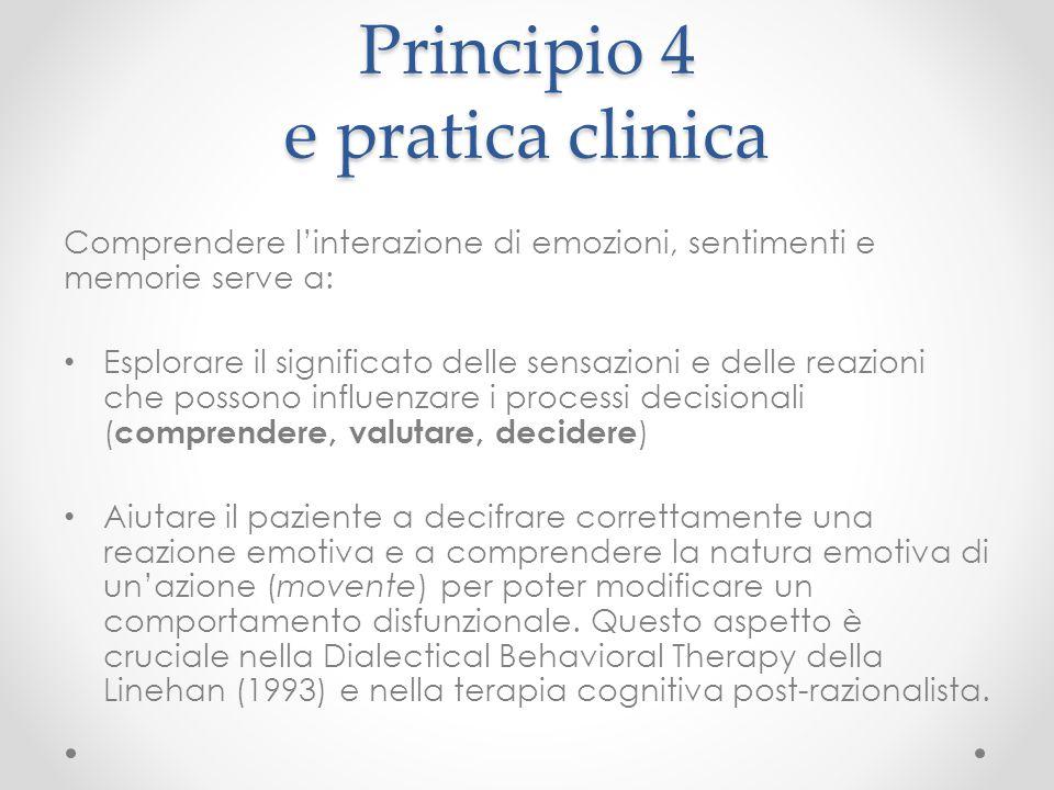 Principio 4 e pratica clinica Comprendere l'interazione di emozioni, sentimenti e memorie serve a: Esplorare il significato delle sensazioni e delle r