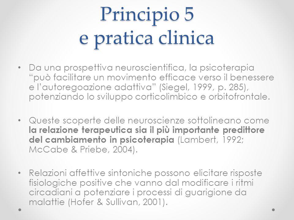 """Principio 5 e pratica clinica Da una prospettiva neuroscientifica, la psicoterapia """"può facilitare un movimento efficace verso il benessere e l'autore"""