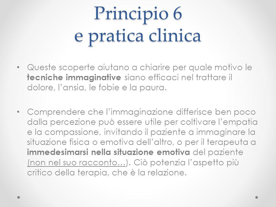 Principio 6 e pratica clinica Queste scoperte aiutano a chiarire per quale motivo le tecniche immaginative siano efficaci nel trattare il dolore, l'an