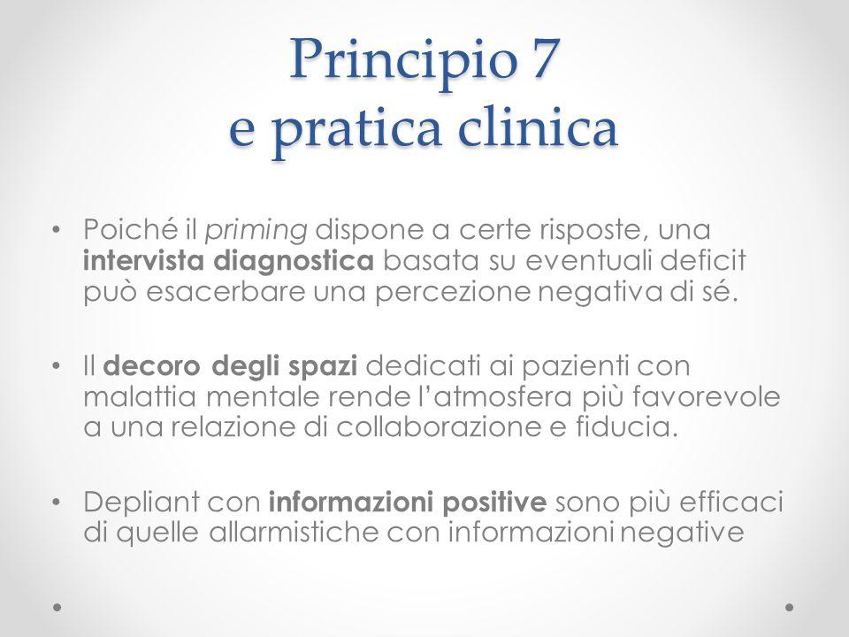 Principio 7 e pratica clinica Poiché il priming dispone a certe risposte, una intervista diagnostica basata su eventuali deficit può esacerbare una pe