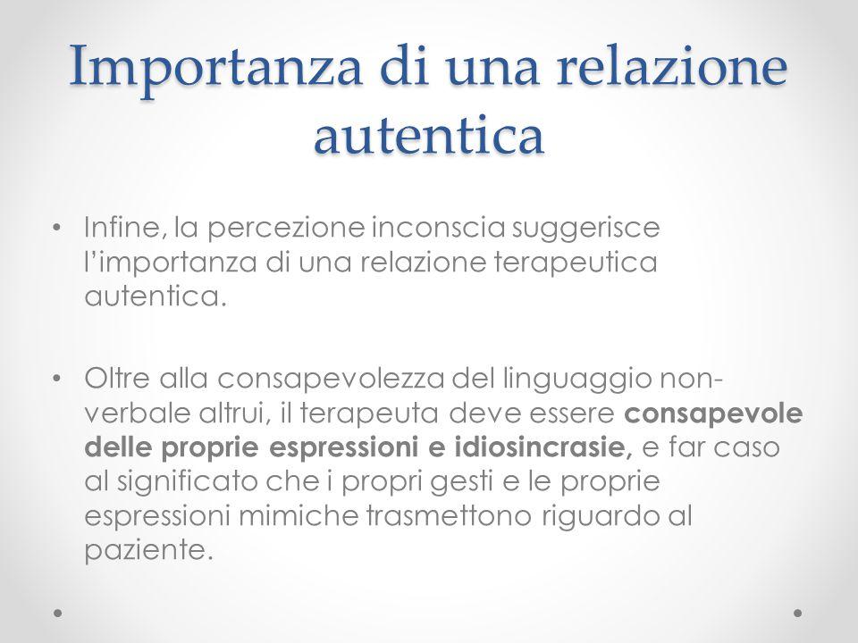 Importanza di una relazione autentica Infine, la percezione inconscia suggerisce l'importanza di una relazione terapeutica autentica. Oltre alla consa