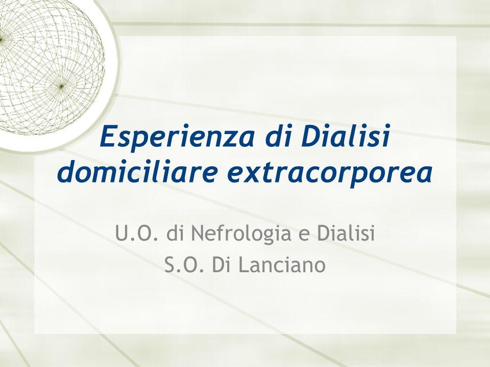 Esperienza di Dialisi domiciliare extracorporea U.O. di Nefrologia e Dialisi S.O. Di Lanciano