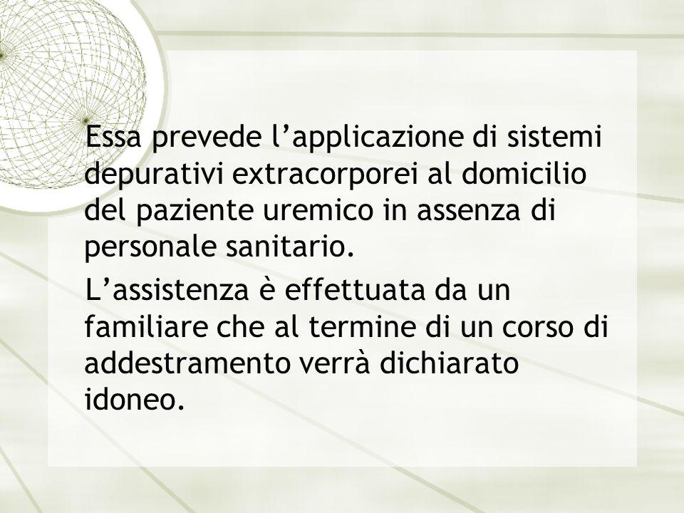 Essa prevede l'applicazione di sistemi depurativi extracorporei al domicilio del paziente uremico in assenza di personale sanitario. L'assistenza è ef