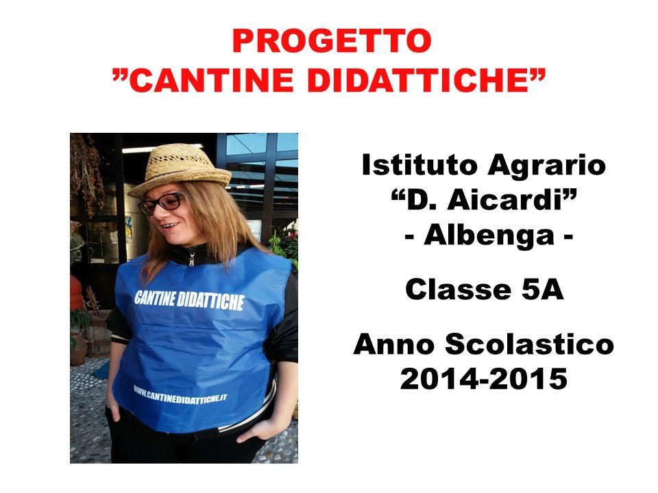 """Istituto Agrario """"D. Aicardi"""" - Albenga - Classe 5A Anno Scolastico 2014-2015 PROGETTO """"CANTINE DIDATTICHE"""""""