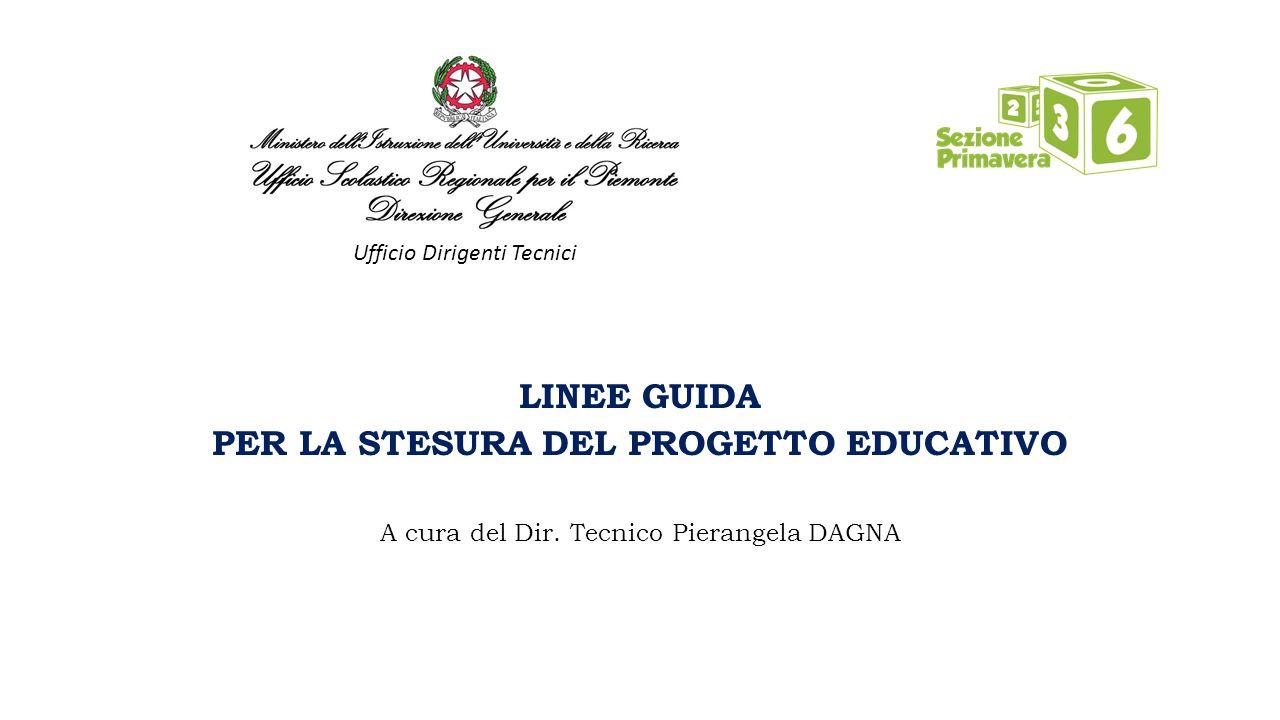LINEE GUIDA PER LA STESURA DEL PROGETTO EDUCATIVO A cura del Dir. Tecnico Pierangela DAGNA Ufficio Dirigenti Tecnici