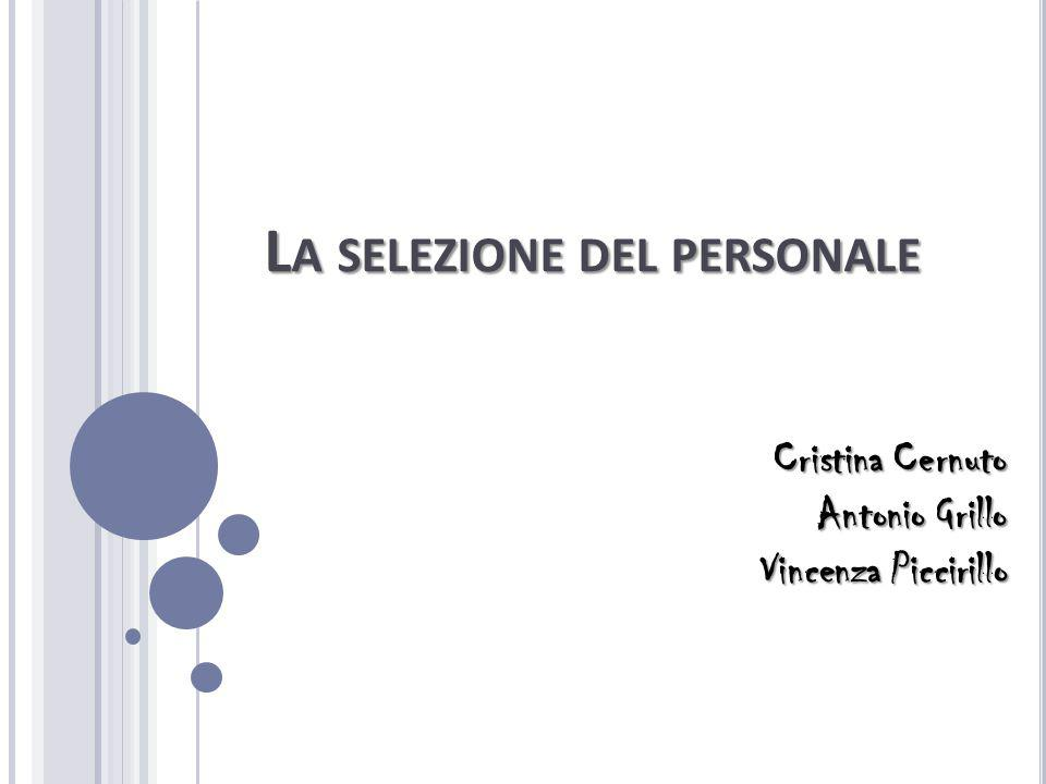 L A SELEZIONE DEL PERSONALE Cristina Cernuto Antonio Grillo Vincenza Piccirillo