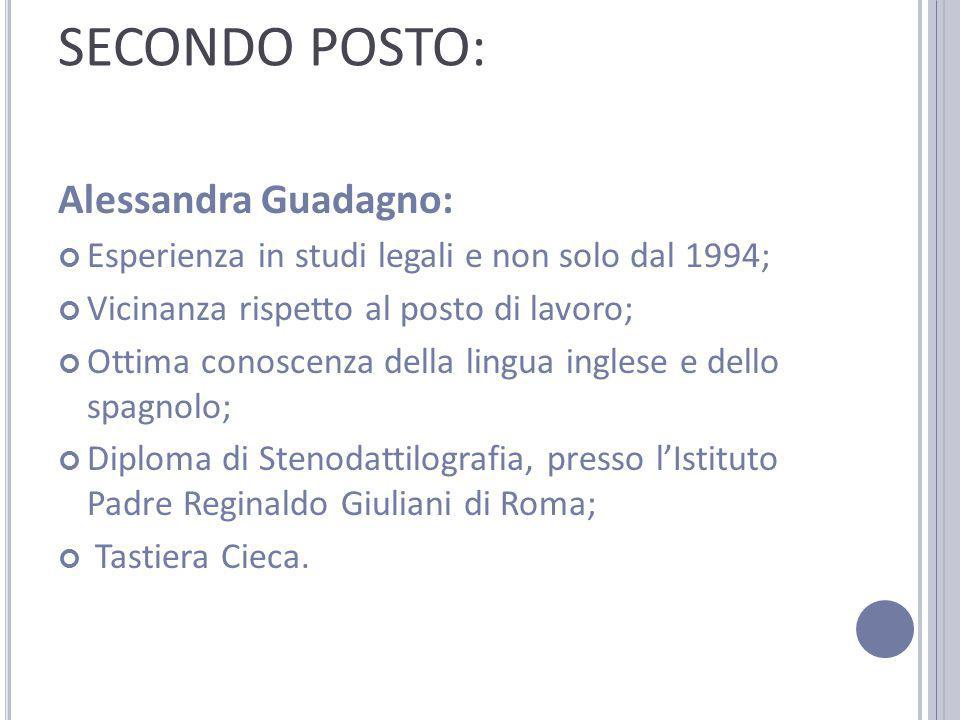 SECONDO POSTO: Alessandra Guadagno: Esperienza in studi legali e non solo dal 1994; Vicinanza rispetto al posto di lavoro; Ottima conoscenza della lin