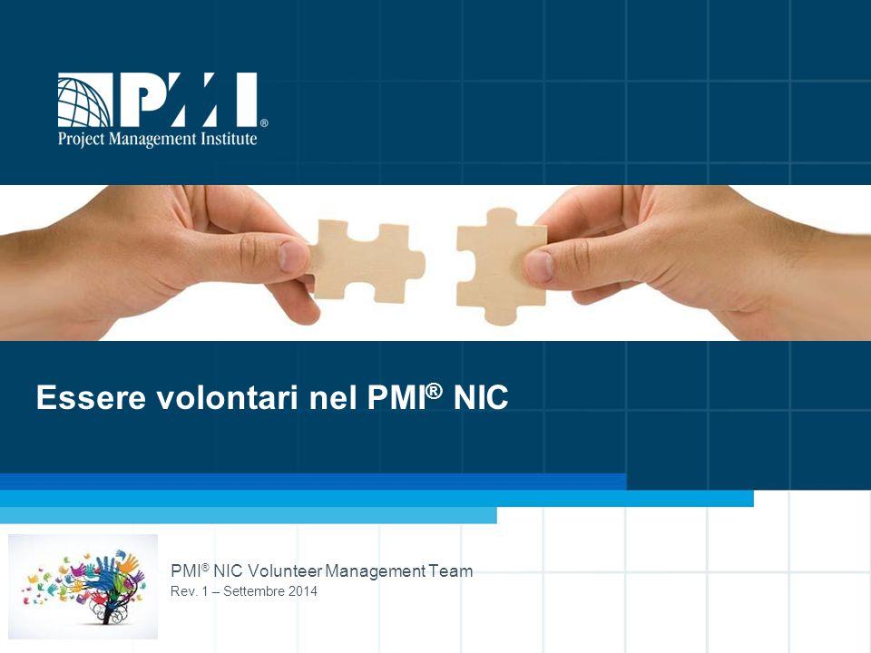 Essere volontari nel PMI ® NIC PMI ® NIC Volunteer Management Team Rev. 1 – Settembre 2014
