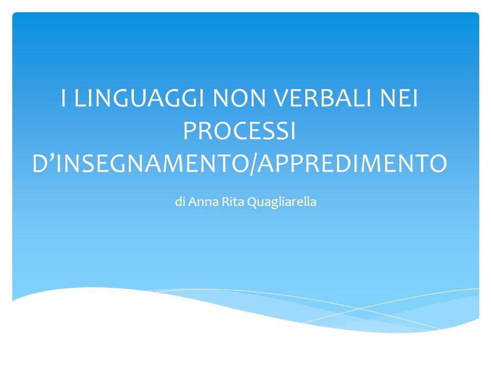 I LINGUAGGI NON VERBALI NEI PROCESSI D'INSEGNAMENTO/APPREDIMENTO di Anna Rita Quagliarella