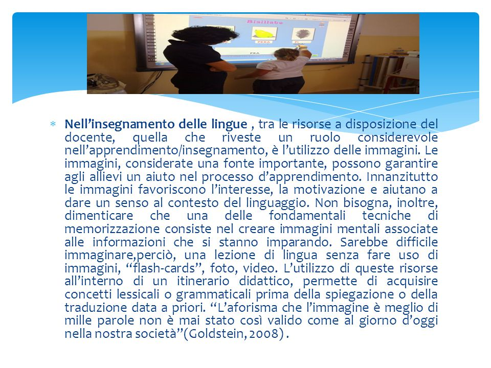  Nell'insegnamento delle lingue, tra le risorse a disposizione del docente, quella che riveste un ruolo considerevole nell'apprendimento/insegnamento, è l'utilizzo delle immagini.
