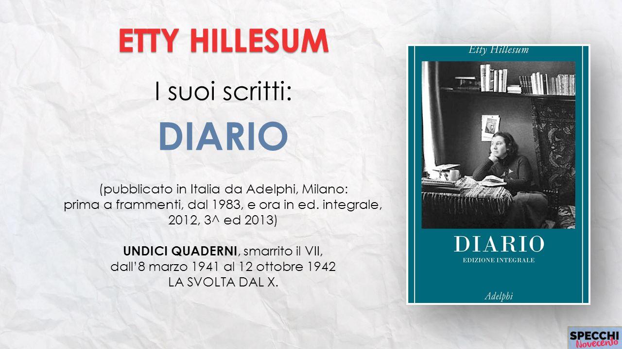 I suoi scritti: DIARIO (pubblicato in Italia da Adelphi, Milano: prima a frammenti, dal 1983, e ora in ed. integrale, 2012, 3^ ed 2013) UNDICI QUADERN