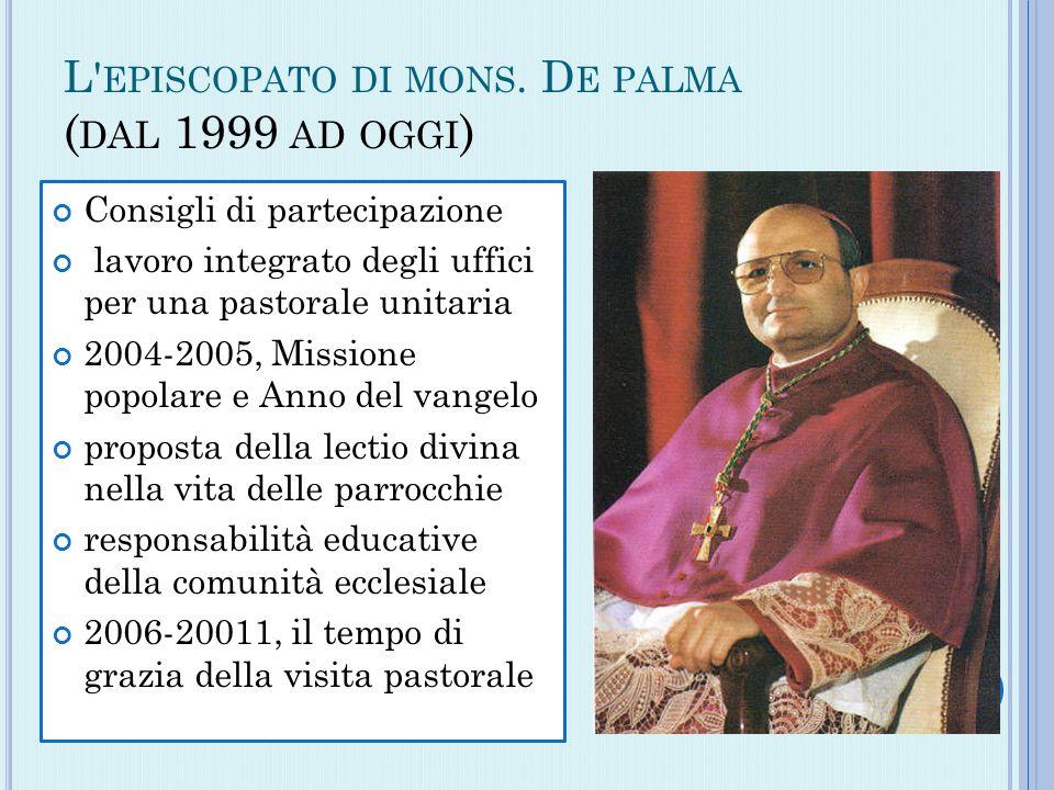 L' EPISCOPATO DI MONS. D E PALMA ( DAL 1999 AD OGGI ) Consigli di partecipazione lavoro integrato degli uffici per una pastorale unitaria 2004-2005, M