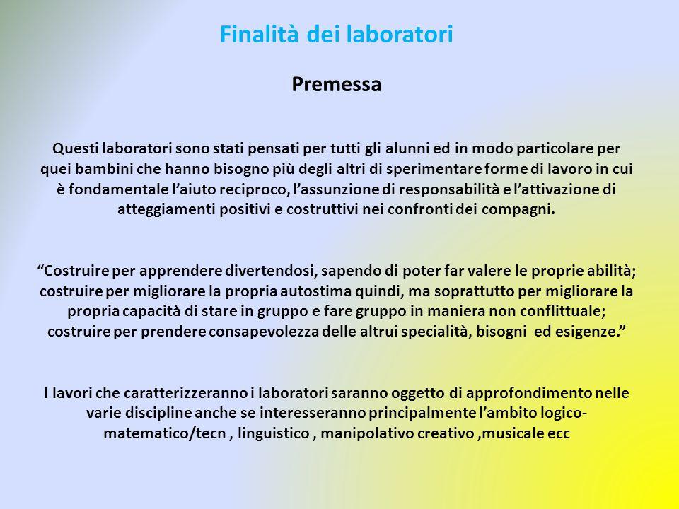 Finalità dei laboratori Premessa Questi laboratori sono stati pensati per tutti gli alunni ed in modo particolare per quei bambini che hanno bisogno p