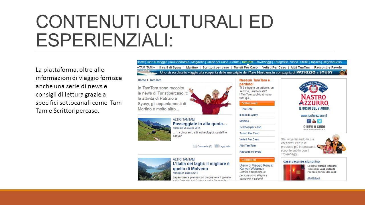 CONTENUTI CULTURALI ED ESPERIENZIALI: La piattaforma, oltre alle informazioni di viaggio fornisce anche una serie di news e consigli di lettura grazie a specifici sottocanali come Tam Tam e Scrittoripercaso.