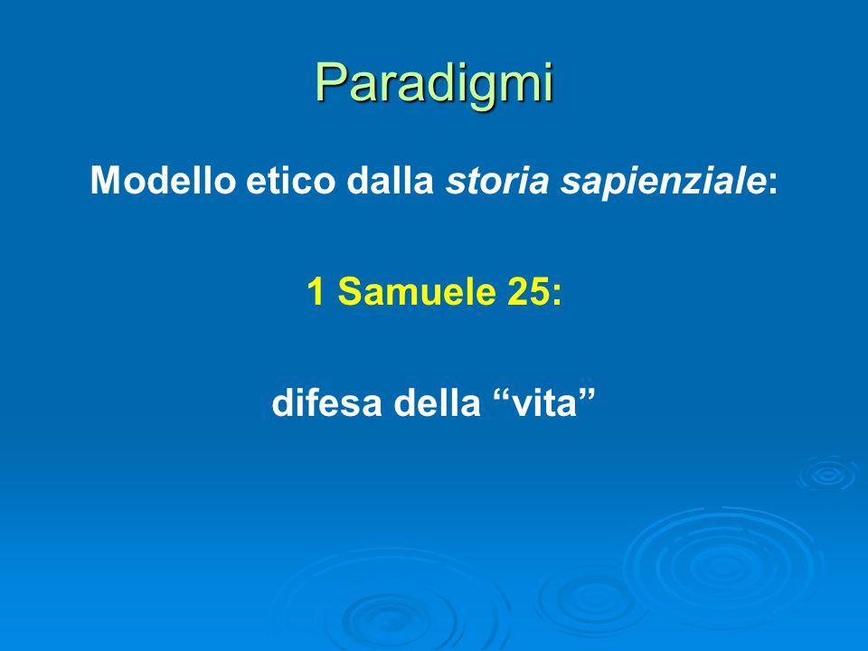 Paradigmi Modello etico dalla storia sapienziale: 1 Samuele 25: difesa della vita