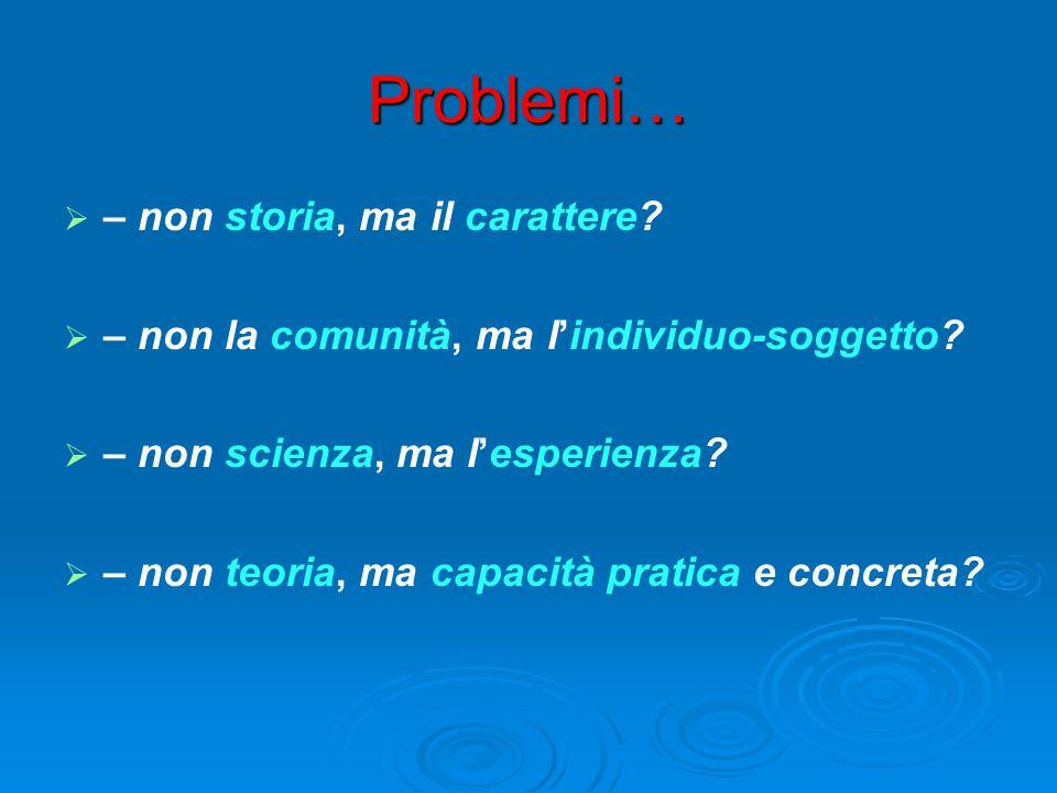 Problemi…   – non storia, ma il carattere.   – non la comunità, ma l'individuo-soggetto.
