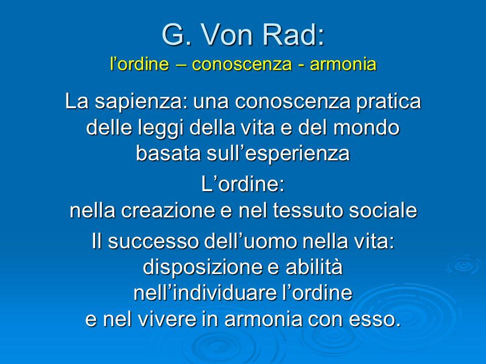 G. Von Rad: l'ordine – conoscenza - armonia La sapienza: una conoscenza pratica delle leggi della vita e del mondo basata sull'esperienza L'ordine: ne