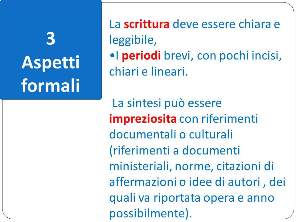 3 Aspetti formali La scrittura deve essere chiara e leggibile, I periodi brevi, con pochi incisi, chiari e lineari. La sintesi può essere impreziosita