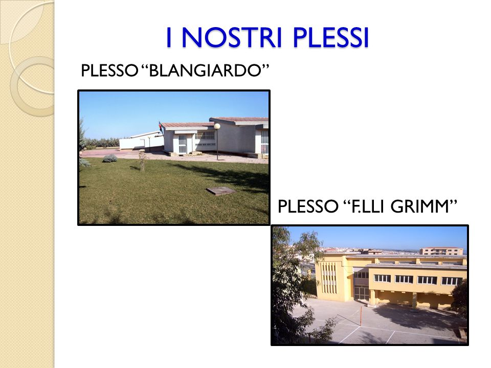"I NOSTRI PLESSI PLESSO ""BLANGIARDO"" PLESSO ""F.LLI GRIMM"""