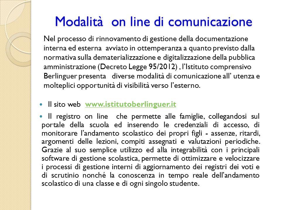 Modalità on line di comunicazione Il sito web www.istitutoberlinguer.itwww.istitutoberlinguer.it Il registro on line che permette alle famiglie, colle