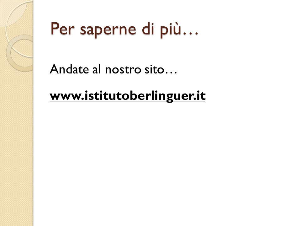 Per saperne di più… Andate al nostro sito… www.istitutoberlinguer.it