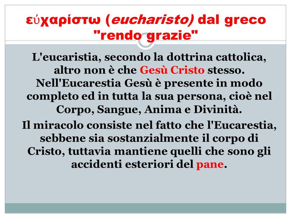 ε ὐ χαρίστω (eucharisto) dal greco