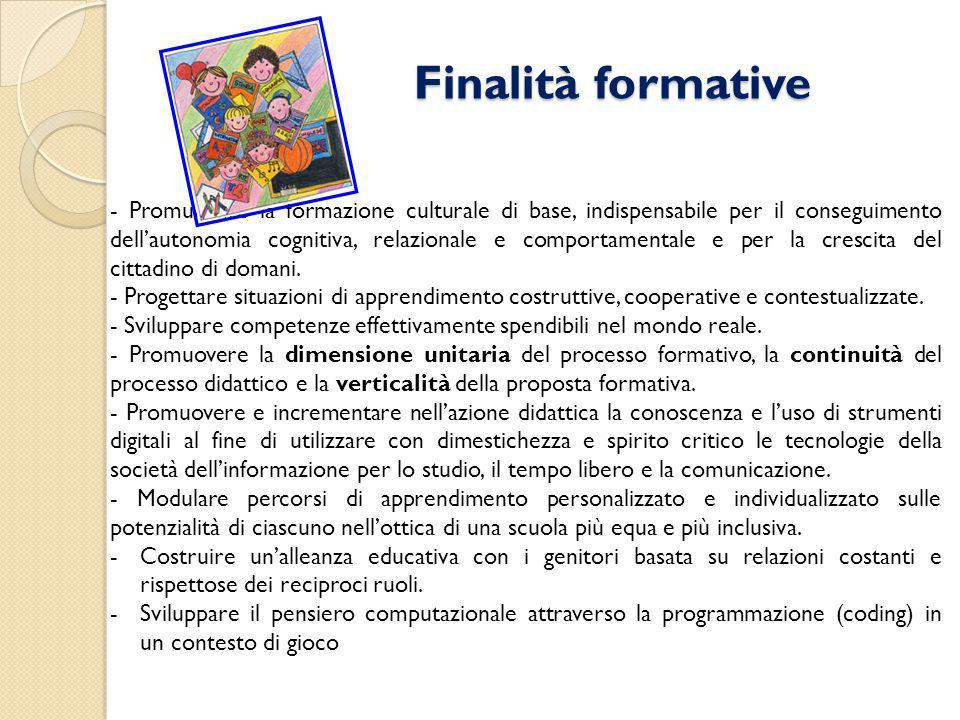 Finalità formative Finalità formative - Promuovere la formazione culturale di base, indispensabile per il conseguimento dell'autonomia cognitiva, relazionale e comportamentale e per la crescita del cittadino di domani.