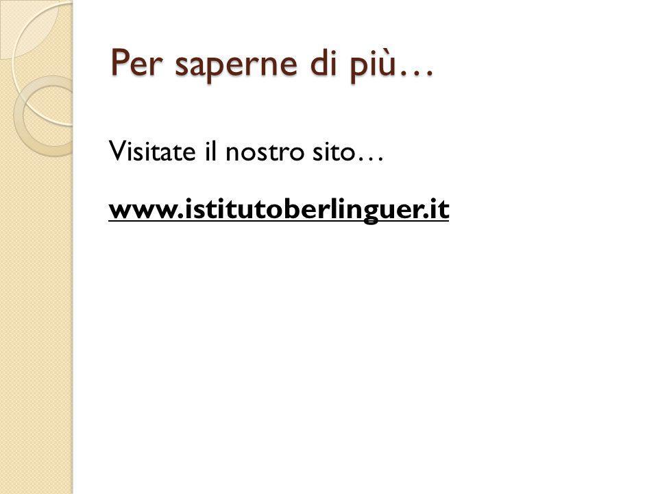 Per saperne di più… Visitate il nostro sito… www.istitutoberlinguer.it