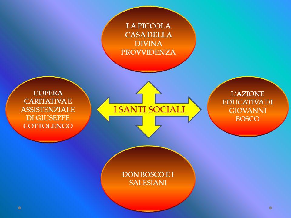 L'OPERA CARITATIVA E ASSISTENZIALE DI GIUSEPPE COTTOLENGO LA PICCOLA CASA DELLA DIVINA PROVVIDENZA L'AZIONE EDUCATIVA DI GIOVANNI BOSCO DON BOSCO E I SALESIANI I SANTI SOCIALI